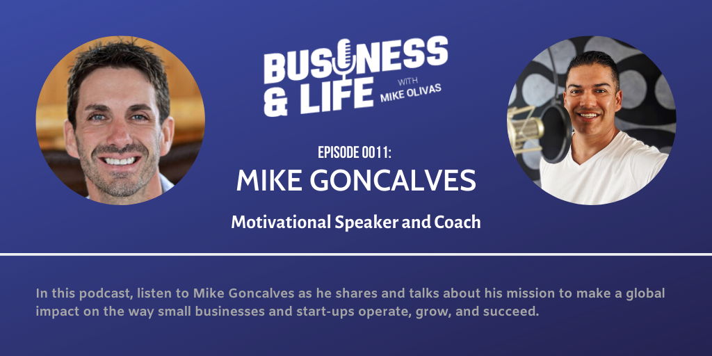 11 - Mike Goncalves-business-and-life-podcast-with-mike-olivas