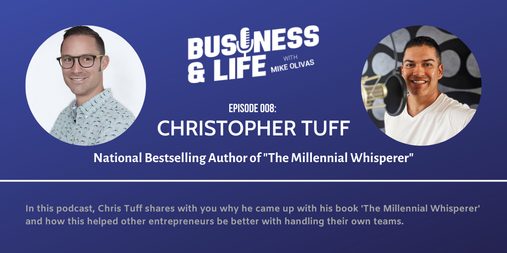 "Business & Life with Chris Tuff; ""The Millenial Whisperer"""