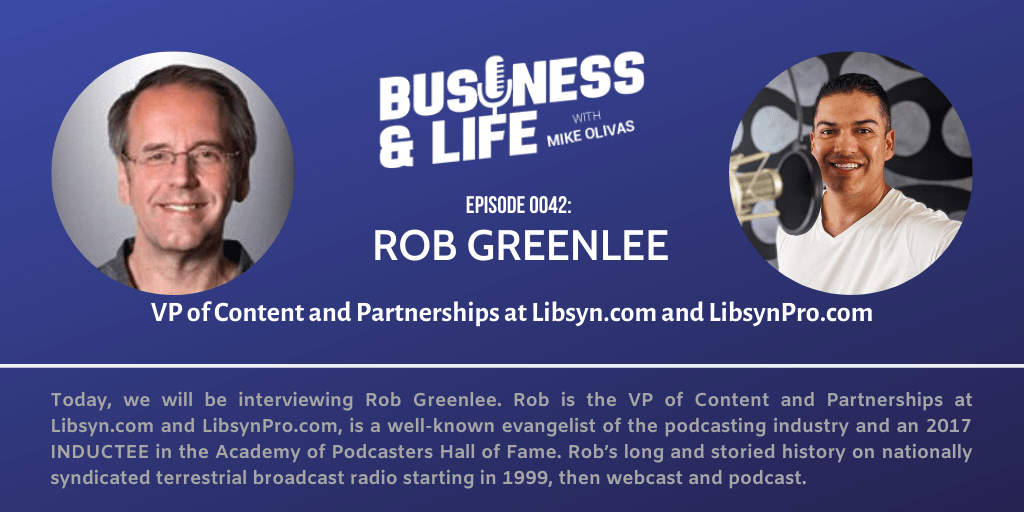 Business & Life with Rob Greenlee; The OG Podcast Host