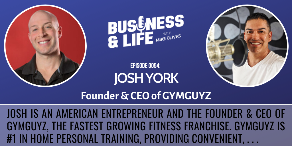 54-Josh-York-business-and-life-podcast-with-mike-olivas