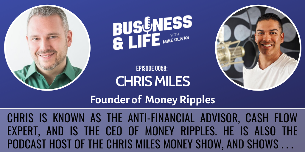 58 - Chris Miles Business and Life Podcast with Mike Olivas