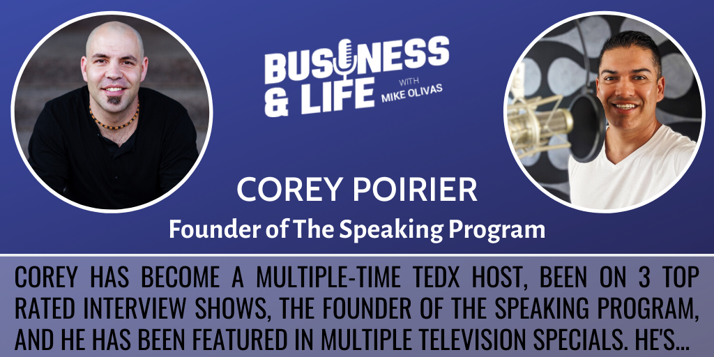 Business & Life with Corey Poirier; A Speaker With A Passion To Share His Expertise