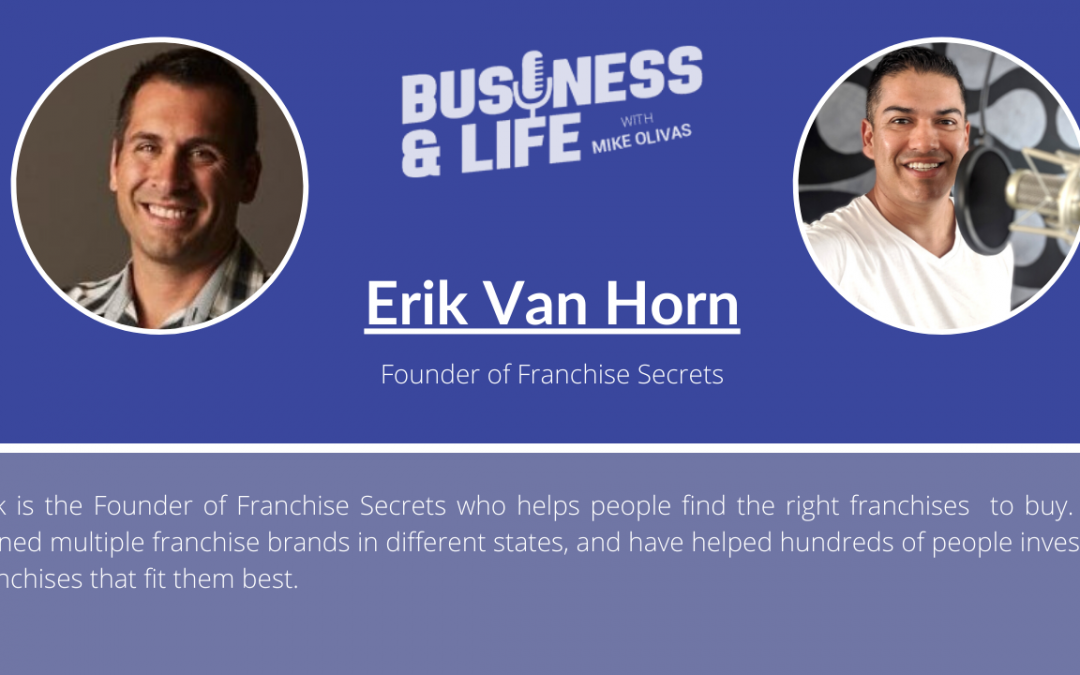 Business & Life with Erik Van Horn; The Franchise King