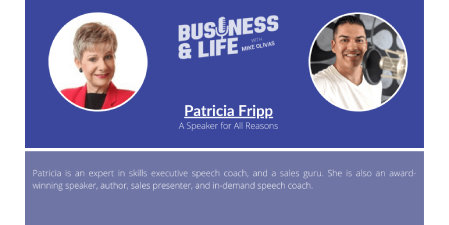 Business & Life with Patricia Fripp; The Speaking Coach Who Is Living Her Dream Life